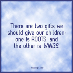 There are two gifts we 