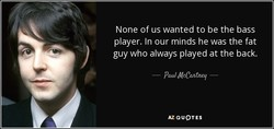 None of us wanted to be the bass 