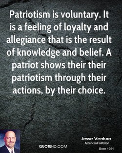 Patriotism isvoluntary. It 