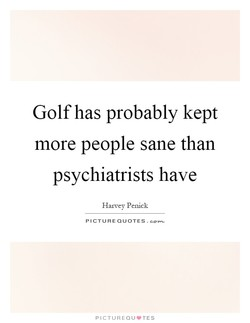 Golf has probably kept 
