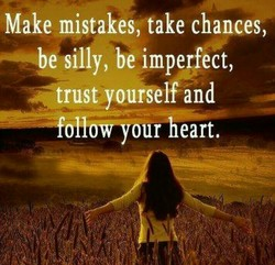 Make mistakes, take chances, 
