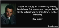 I found out was, by the rhythm of my chewing, 