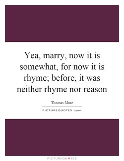 Yea, marry, now it is 