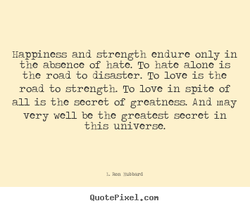 Happiness and strength endure only in 