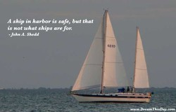 A ship in harbor is safe, but that 