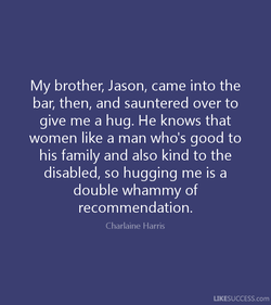 My brother, Jason, came into the 