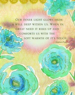 OUR INNER LIGHT GLOWS E$OM DEEP WITHIN US. WHEN GREAT NEED l'i' RISES tJP 'COMFORTS US WITH THE SOFT WARMTH OF ICs