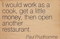 I would work as a 