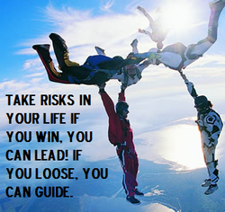 TAKE RISKS IN 