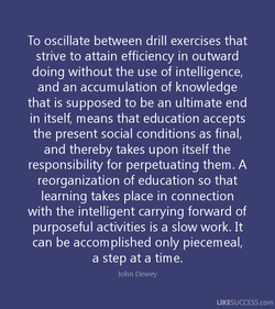 To oscillate between drill exercises that 