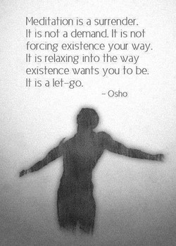 Meditation is a surrender. 