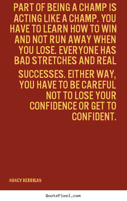 PART OF BEING A CHAMP IS 