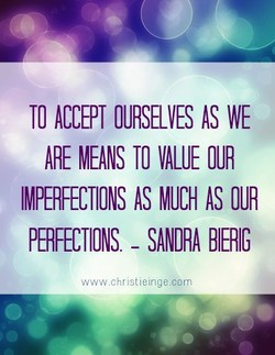 TO ACCEPT OURSELVES AS WE 