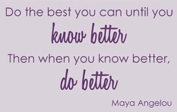 Do the best you can until you 
