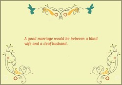 A good marriage would be between a blind 