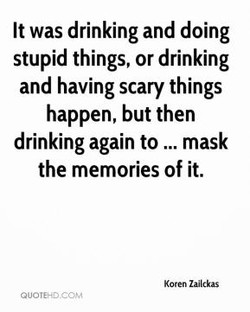 It was drinking and doing 