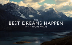 THE BEST DREAMS HAPPEN WHEN YOU'RE AWAKE