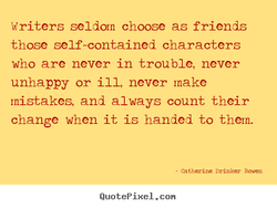 Writers seldom choose as friends 