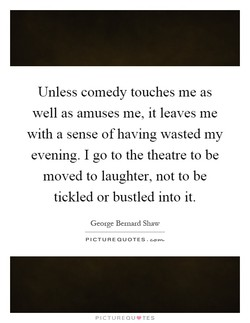 Unless comedy touches me as 
