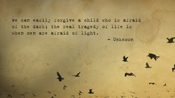 We can easily forgive a child who is afraid 