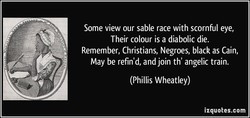 Some view our sable race with scornful eye, 