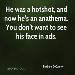 He was a hotshot, and 