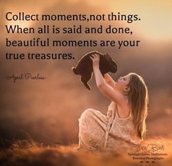 Collect moments,not things. 