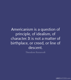Americanism is a question of 