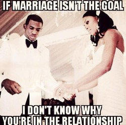 IF MARRIAGE ISN T THE GOAL 
