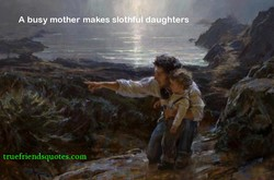 A busy mother makes slothfÜl daughters 