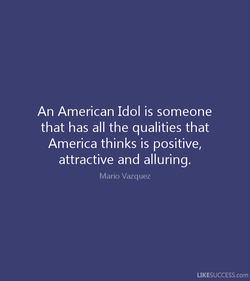 An American Idol is someone 