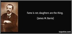 Fame is rot; daughters are the thing. 