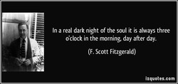 In a real dark night of the soul it is always three 