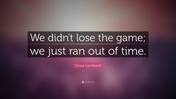 We didnlt lose the game; 