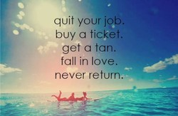 quit your job. 