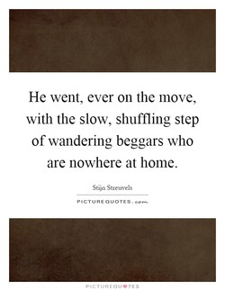He went, ever on the move, 