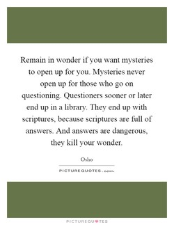 Remam in wonder if you want mysteries 