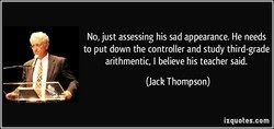 No, just assessing his sad appearance. He needs 