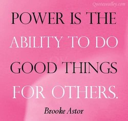 POWER IS THE ABILITY TO DO GOOD THINGS R OTHERS. Brooke Astor
