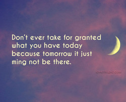 Don't ever take for granted 