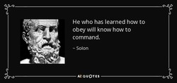 He who has learned how to 