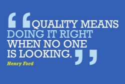 QUALITY MEANS DOING IT RIGHT WHEN NO ONE IS LOOKING.'