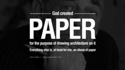 God created PAPER for the purpose of drawing architecture on it Everything else is, at least for me, an abuse of paper Alvar Aalton / blog.miragestudi07.com