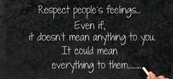 Respect people's feelings... 