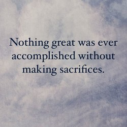 Nothing great was ever 