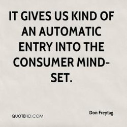 IT GIVES US KIND OF AN AUTOMATIC ENTRY INTO THE CONSUMER MIND- SET. Don Freytag QUOTEHDCOM