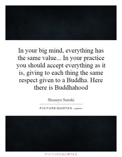 In your big mind, everything has 