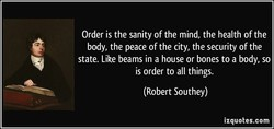 Order is the sanity of the mind, the health of the