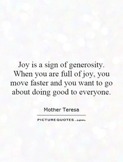 Joy is a sign of generosity. 