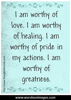 I am worthy of 